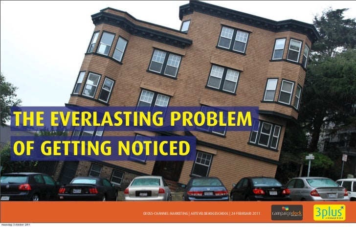THE EVERLASTING PROBLEM        OF GETTING NOTICED                         CROSS-CHANNEL MARKETING | ARTEVELDEHOGESCHOOL | ...
