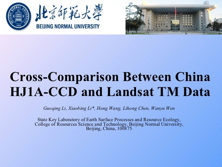 Cross-Comparison Between China HJ1A-CCD and Landsat TM Data Guoqing Li, Xiaobing Li*, Hong Wang, Lihong Chen, Wanyu Wen  ...