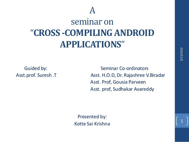 """A               seminar on      """"CROSS -COMPILING ANDROID            APPLICATIONS""""                                        ..."""