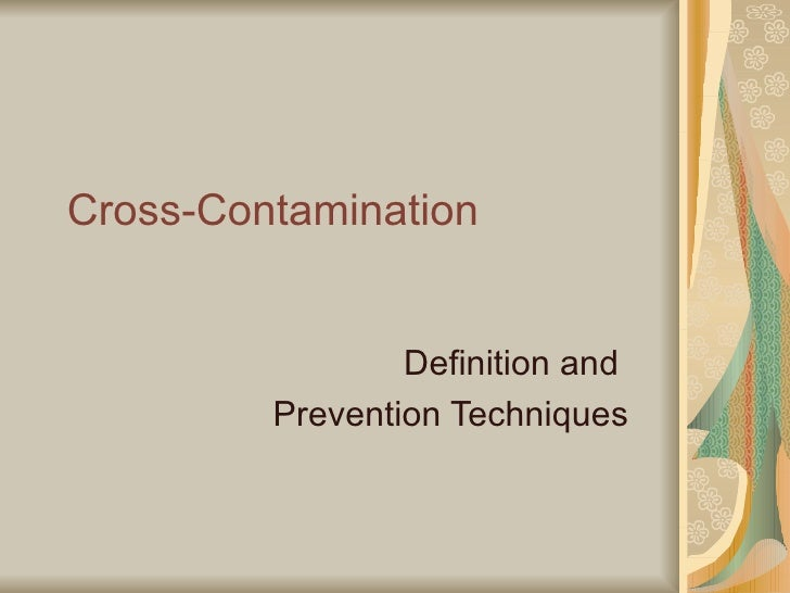define cross contamination Definition of cross-contamination: indirect bacterial contamination (infection) of food, caused by contact with an infected raw food or non-food source such as clothes, cutting boards.