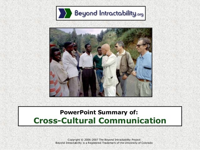 PowerPoint Summary of: Cross-Cultural Communication Copyright © 2006-2007 The Beyond Intractability Project Beyond Intract...