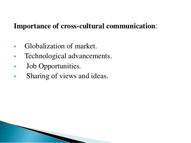 importance of cross cultural communication The importance of cross-cultural business the importance of cross-cultural business here are five keys to successful cross-cultural communications for.