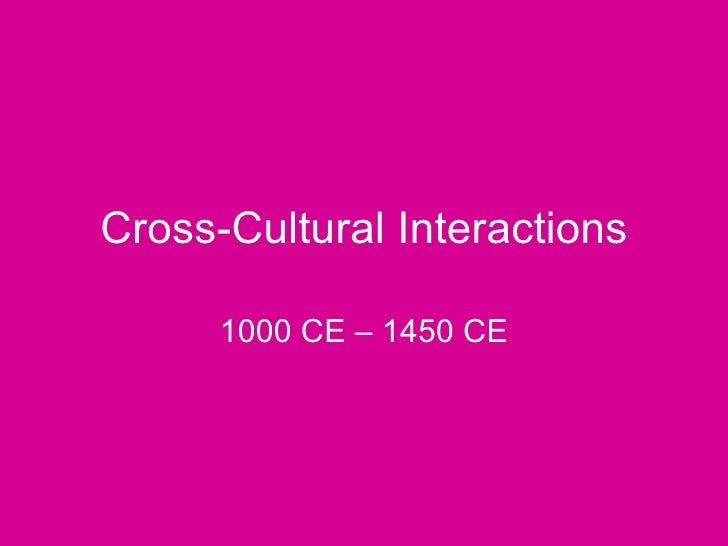 Cross-Cultural Interactions 1000 CE – 1450 CE
