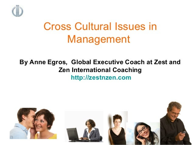 Cross Cultural Issues in Management By Anne Egros, Global Executive Coach at Zest and Zen International Coaching http://ze...