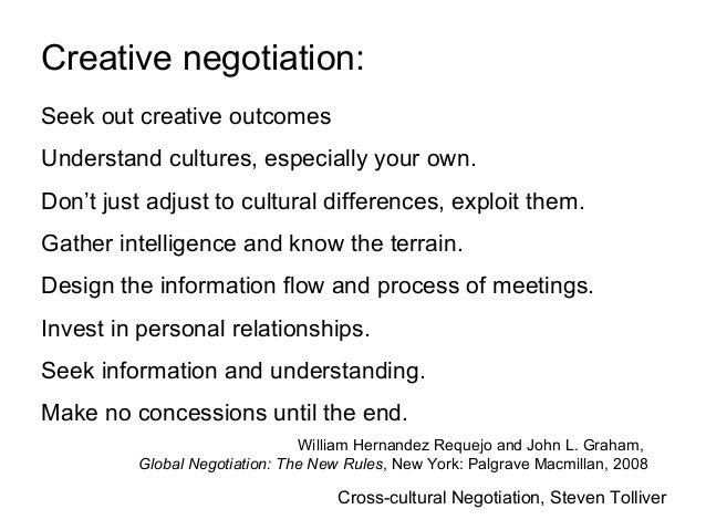 cross cultural negotiation When entering into negotiations, we should always take into account cultural factors such as the educational or religious background of the person sitting across the table, but, says insead professor horacio falcao, many people both underestimate and overestimate the cross-cultural aspects.
