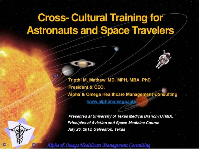 Cross- Cultural Training for Astronauts and Space Travelers Tripthi M. Mathew, MD, MPH, MBA, PhD President & CEO, Alpha & ...