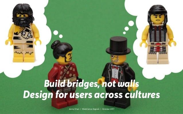 @JennyShen .. Build bridges, not walls Design for users across cultures Jenny Shen | WebCamp Zagreb | October 2017