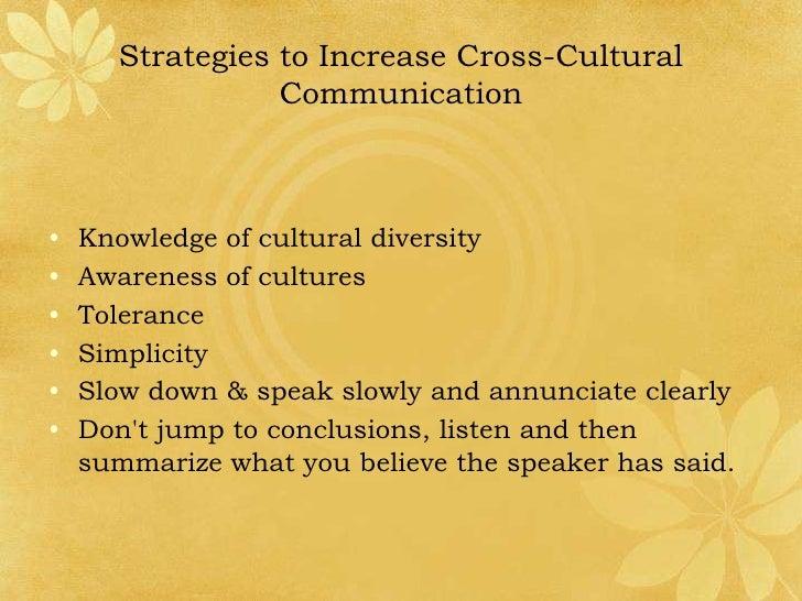 strategies to increase cross cultural communication Cross-cultural communication is a field of study  of communication strategies used by co  sign systems to compare cross-cultural norms of communication.