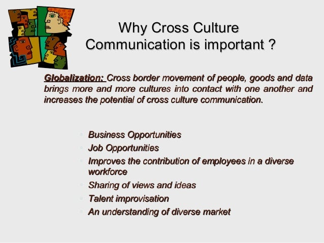 the importance of effective cross cultural Cross-cultural communication has become an imperative part in field of nursing while talking to the patients from different demographics or working with peers from a different cultural background, communication in different forms is quite important.