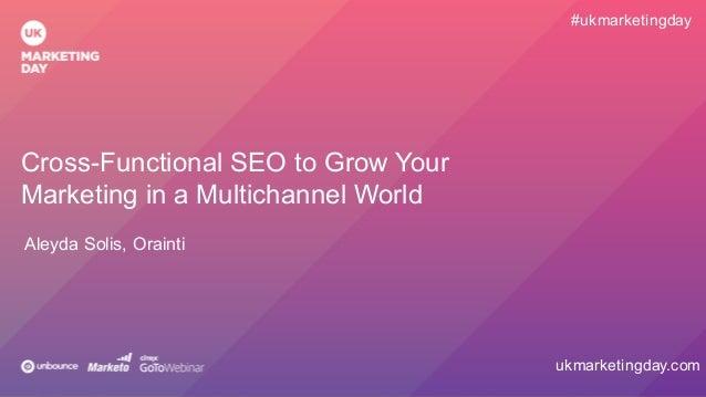 #crossfunctionalseo en #ukmarketingday by @aleyda from @orainti Cross-Functional SEO to Grow Your Marketing in a Multichan...
