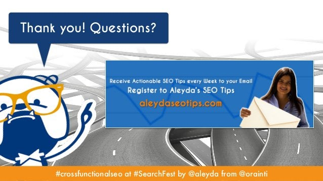 #crossfunctionalseo at #SearchFest by @aleyda from @orainti Thank you! Questions?