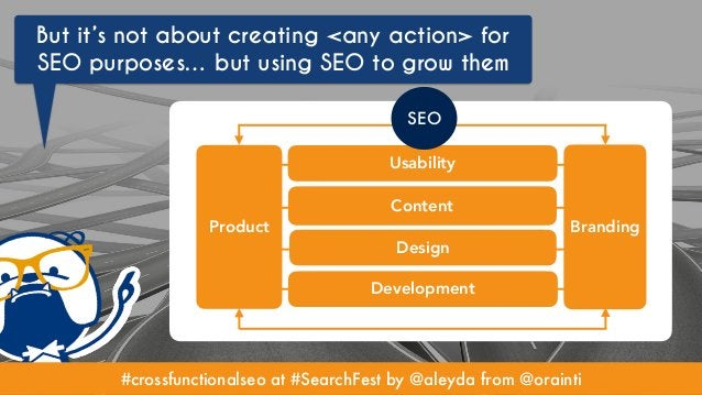 #crossfunctionalseo at #SearchFest by @aleyda from @orainti But it's not about creating <any action> for SEO purposes… but...