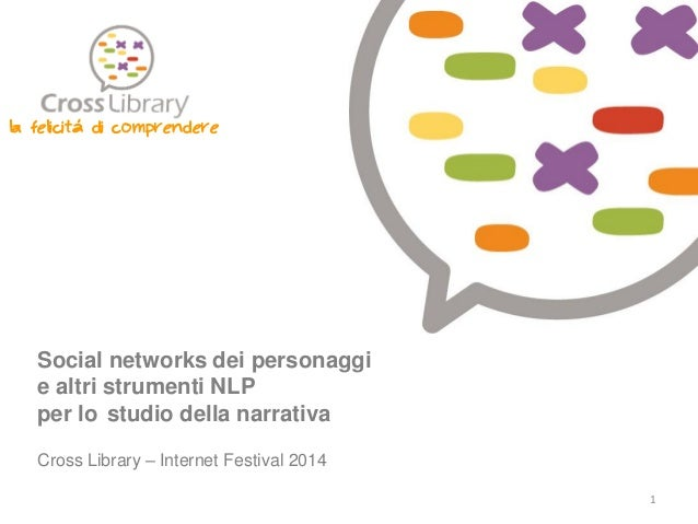 Social networks dei personaggi e altri strumenti NLP per lo studio della narrativa Cross Library – Internet Festival 2014 ...
