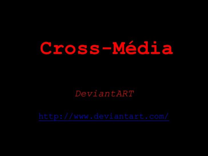 Cross-Média       DeviantARThttp://www.deviantart.com/