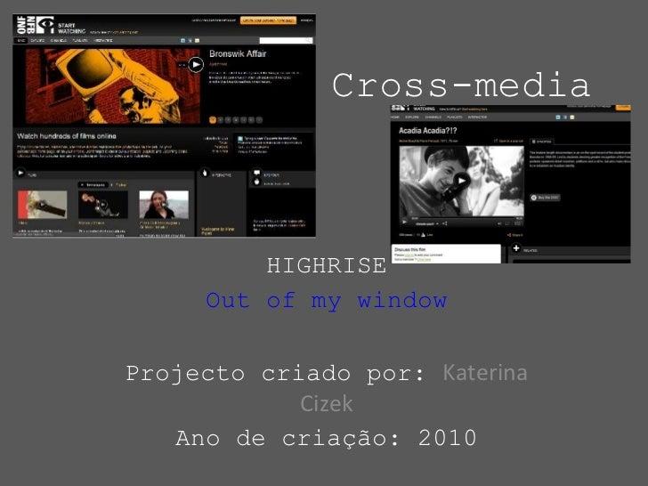 Cross-media HIGHRISE Out of my window Projecto criado por:  Katerina Cizek Ano de criação: 2010