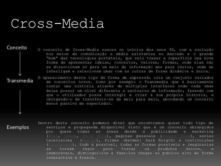 Cross-Media<br />Conceito<br />Transmedia<br />Exemplos<br />O conceito de Cross-Media nasceu no inícios dos anos 90, com ...