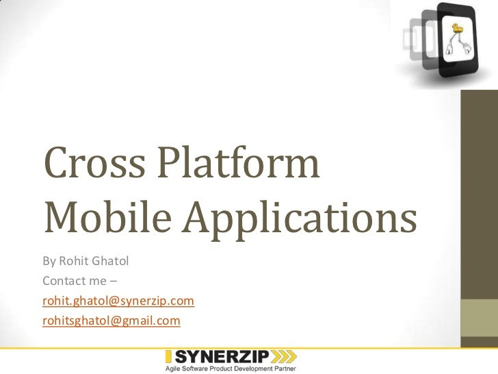 Cross Platform Mobile Applications<br />By Rohit Ghatol<br />Contact me – <br />rohit.ghatol@synerzip.com<br />rohitsghato...