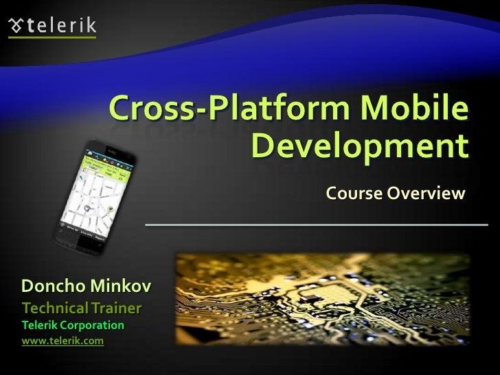 Cross-Platform Mobile                           Development                              Course OverviewDoncho MinkovTechn...