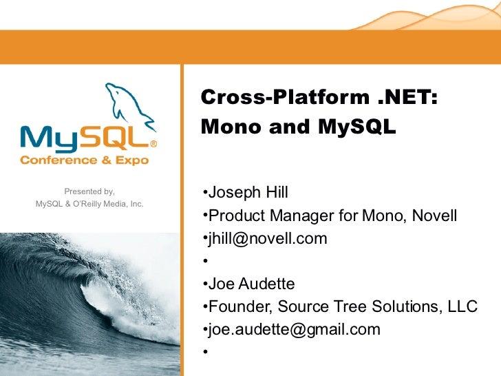 Cross-Platform .NET: Mono and MySQL <ul><li>Joseph Hill </li></ul><ul><li>Product Manager for Mono, Novell </li></ul><ul><...