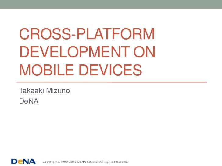 CROSS-PLATFORMDEVELOPMENT ONMOBILE DEVICESTakaaki MizunoDeNA