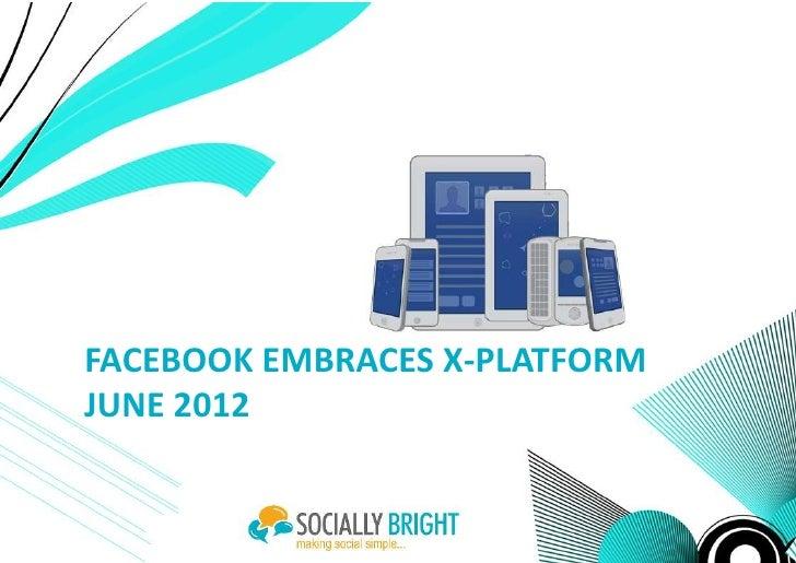 FACEBOOK EMBRACES X-PLATFORMJUNE 2012
