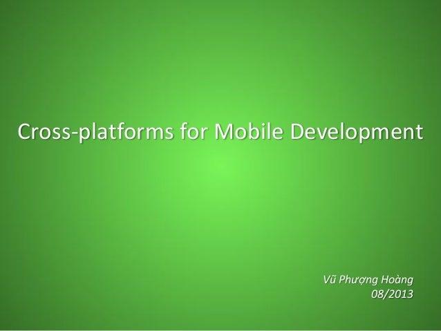 Cross-platforms for Mobile Development Vũ Phượng Hoàng 08/2013