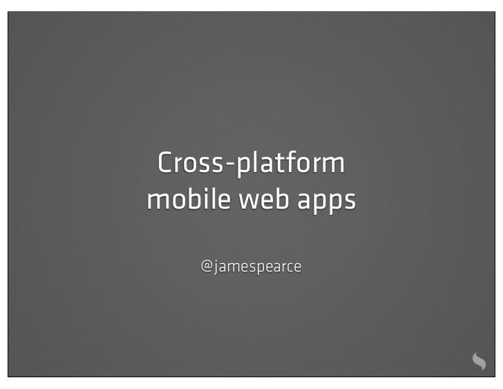 Cross-platformmobile web apps   @ jamespearce