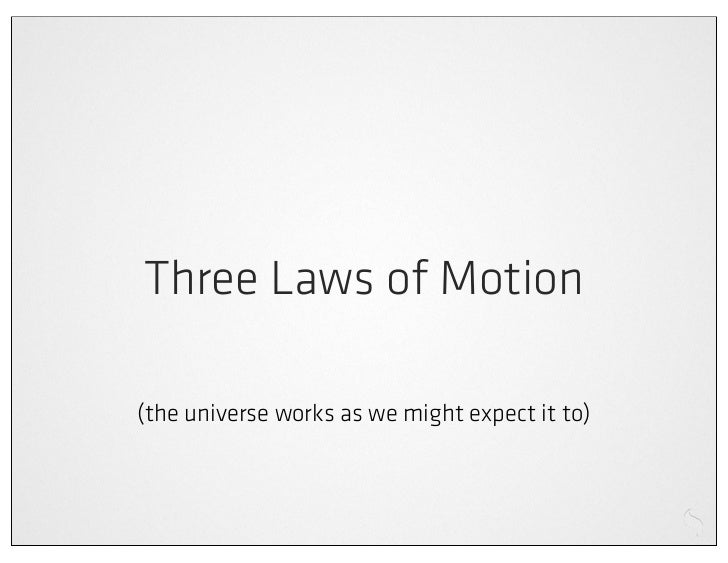 Three Laws of Motion(the universe works as we might expect it to)