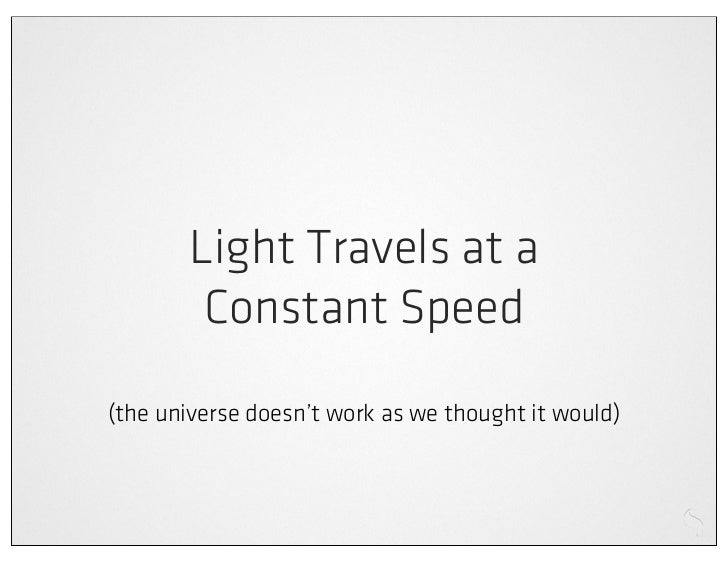 Light Travels at a        Constant Speed(the universe doesn't work as we thought it would)