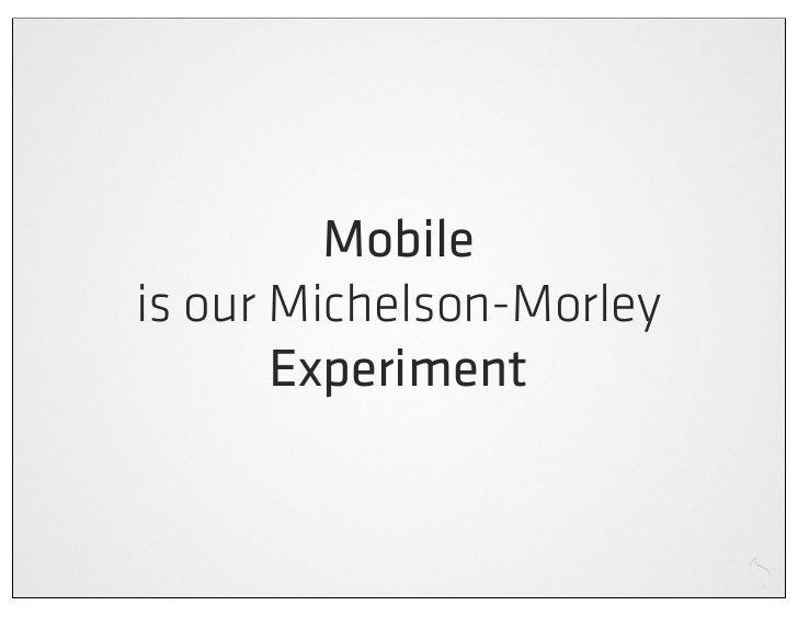 Mobile Context?     One Web? Responsive Design?   Apps or Sites?(an inability to answer these questions does not constitut...