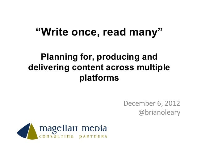 """""""Write once, read many""""   Planning for, producing anddelivering content across multiple            platforms              ..."""