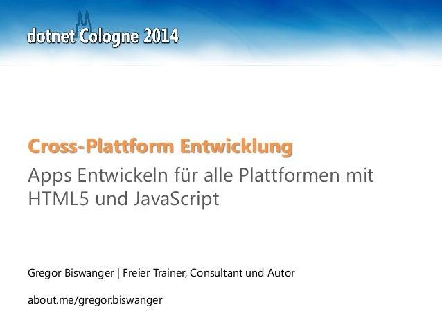 Gregor Biswanger | Freier Trainer, Consultant und Autor about.me/gregor.biswanger Cross-Plattform Entwicklung Apps Entwick...