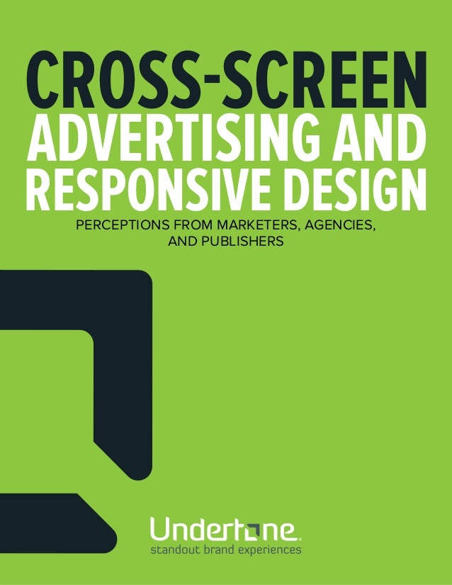 standout brand experiences PERCEPTIONS FROM MARKETERS, AGENCIES, AND PUBLISHERS CROSS-SCREEN RESPONSIVEDESIGN ADVERTISINGA...