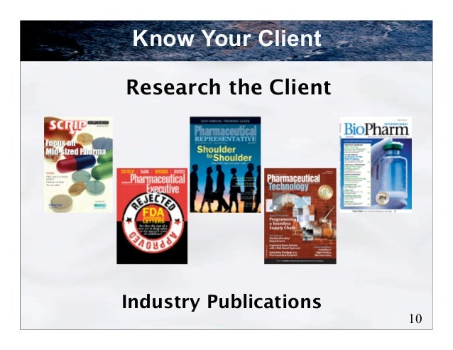 Know Your ClientResearch the ClientIndustry Publications                        10