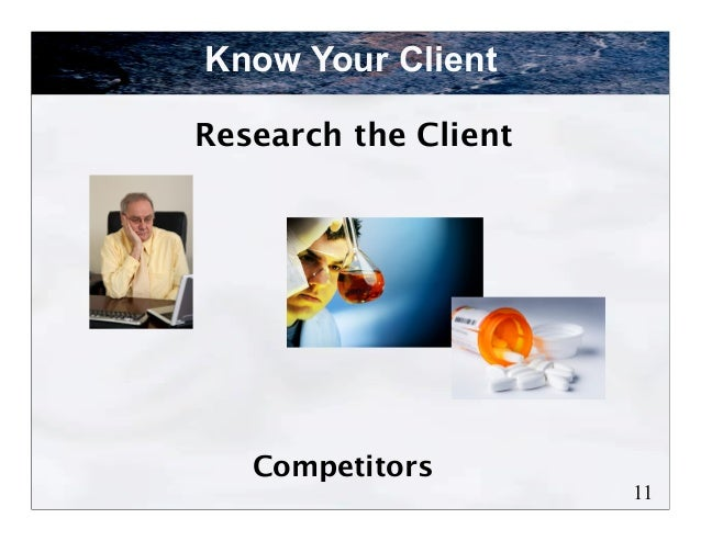 Know Your ClientResearch the Client   Competitors                      11