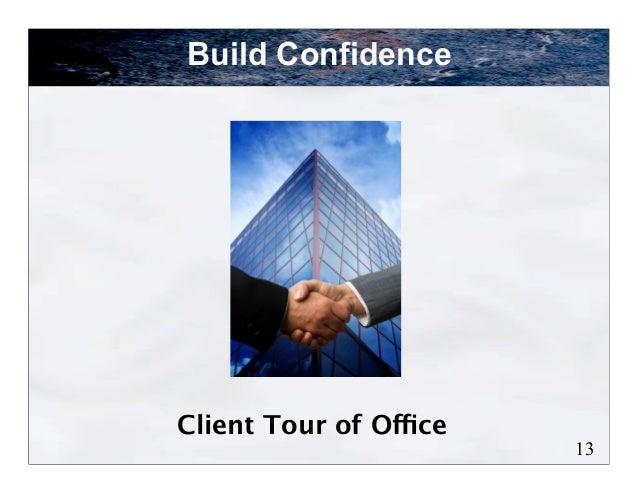 Build ConfidenceClient Tour of Office                        13