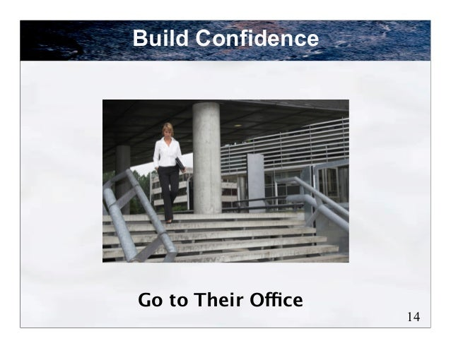 Build ConfidenceGo to Their Office                     14