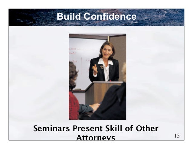 Build ConfidenceSeminars Present Skill of Other                                  15          Attorneys