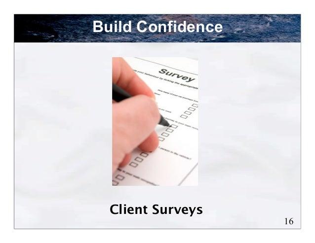 Build Confidence  Client Surveys                   16