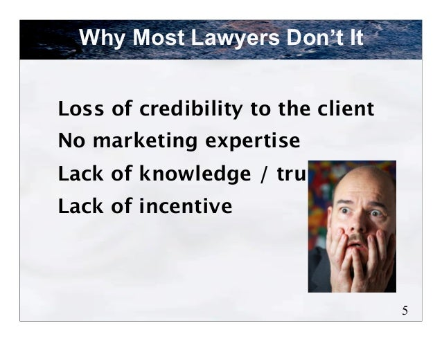 Why Most Lawyers Don't ItLoss of credibility to the clientNo marketing expertiseLack of knowledge / trustLack of incentive...