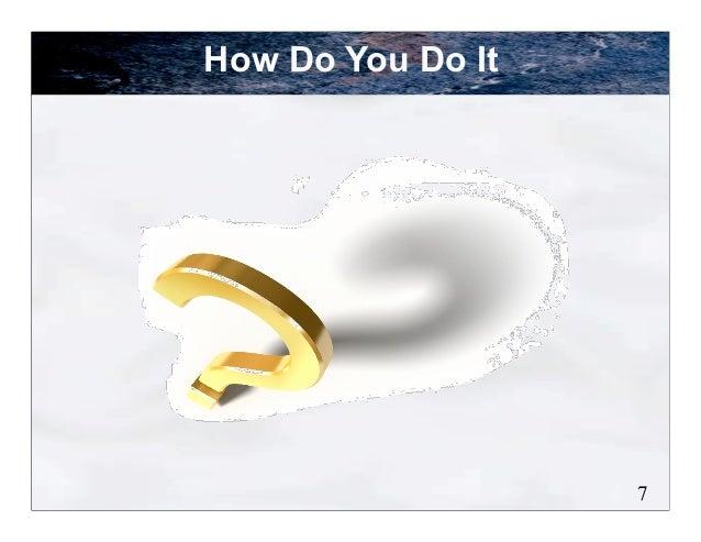 How Do You Do It                   7