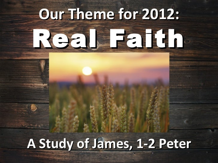 Our Theme for 2012:Real FaithA Study of James, 1-2 Peter