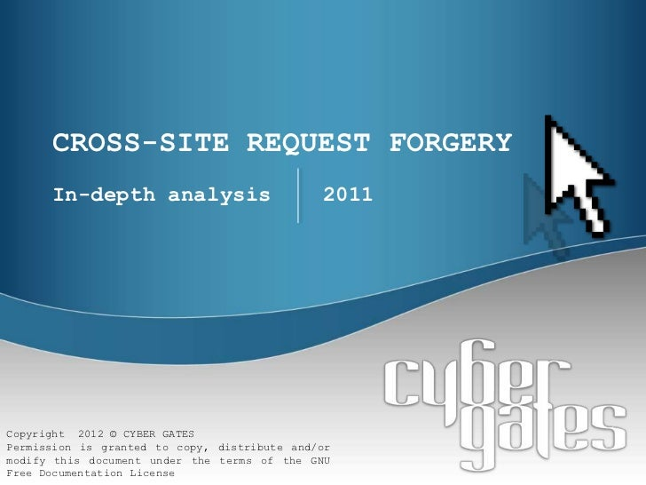 CROSS-SITE REQUEST FORGERY      In-depth analysis                       2011Copyright 2012 © CYBER GATESPermission is gran...