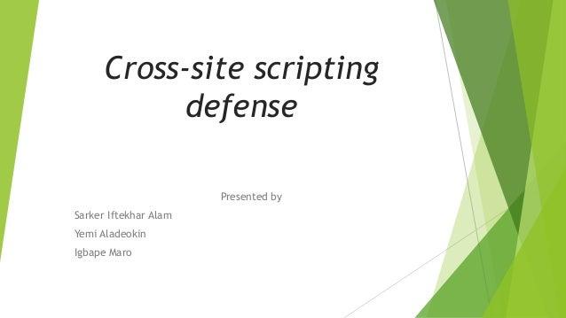 Cross-site scripting defense Presented by Sarker Iftekhar Alam Yemi Aladeokin Igbape Maro