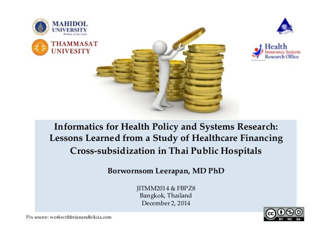 Informatics for Health Policy and Systems Research:!  Lessons Learned from a Study of Healthcare Financing!  Cross-subsidi...