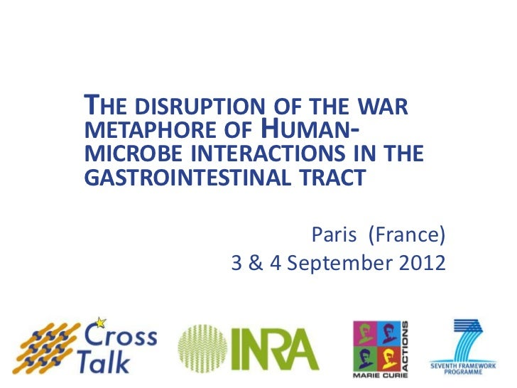 THE DISRUPTION OF THE WARMETAPHORE OF HUMAN-MICROBE INTERACTIONS IN THEGASTROINTESTINAL TRACT                   Paris (Fra...