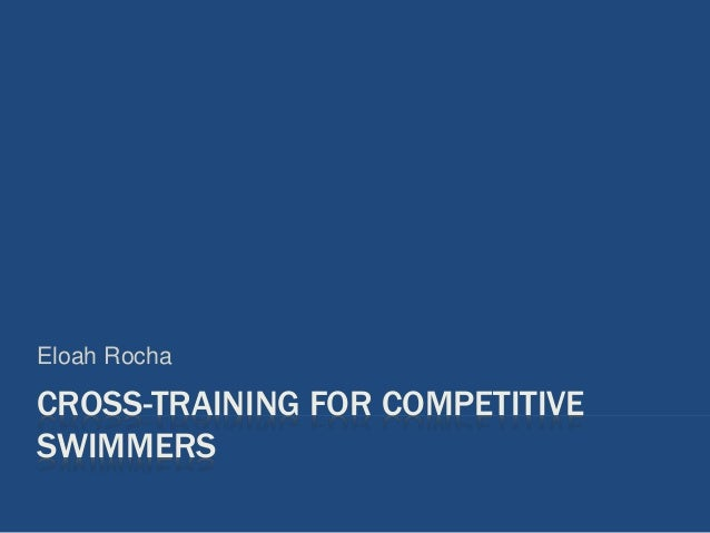 CROSS-TRAINING FOR COMPETITIVE SWIMMERS Eloah Rocha