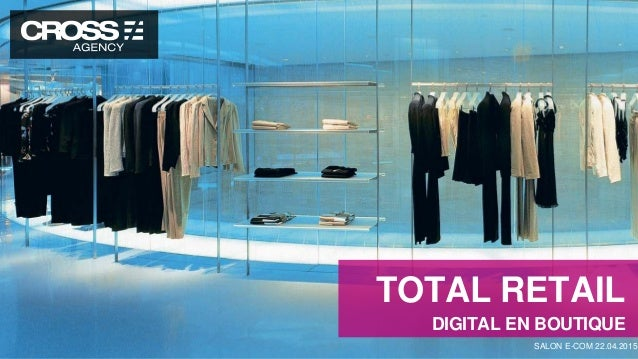 TOTAL RETAIL DIGITAL EN BOUTIQUE SALON E-COM 22.04.2015