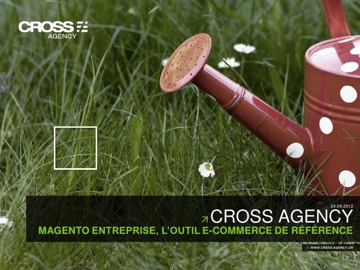24.04.2012                                       CROSS AGENCY            MAGENTO ENTREPRISE, L'OUTIL E-COMMERCE DE RÉFÉREN...