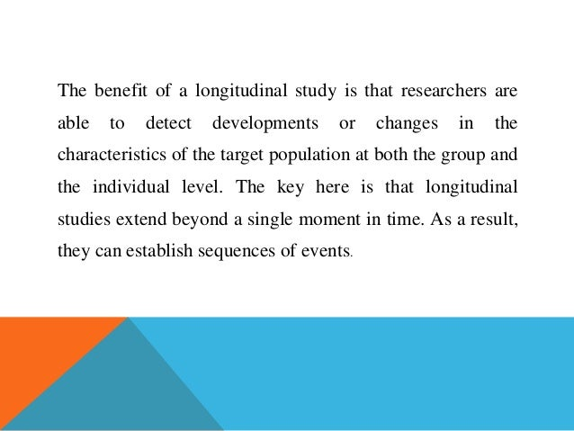 longitudinal studies Psychology definition for longitudinal study in normal everyday language, edited by psychologists, professors and leading students help us get better.